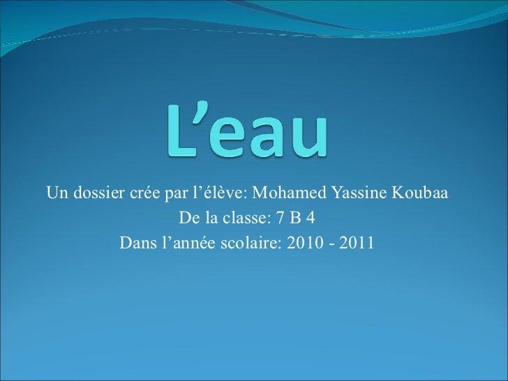 Un dossier crée par l'élève: Mohamed Yassine Koubaa De la classe: 7 B 4 Dans l'année scolaire: 2010 - 2011