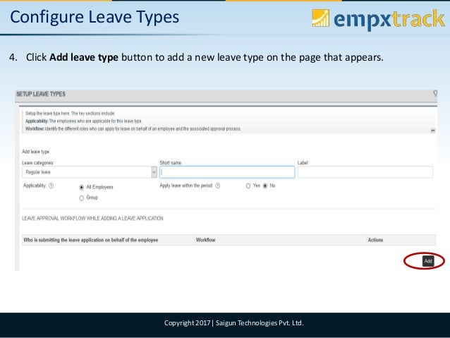 09/08/2017 10Copyright 2017  Saigun Technologies Pvt. Ltd. Configure Leave Types 4. Click Add leave type button to add a n...