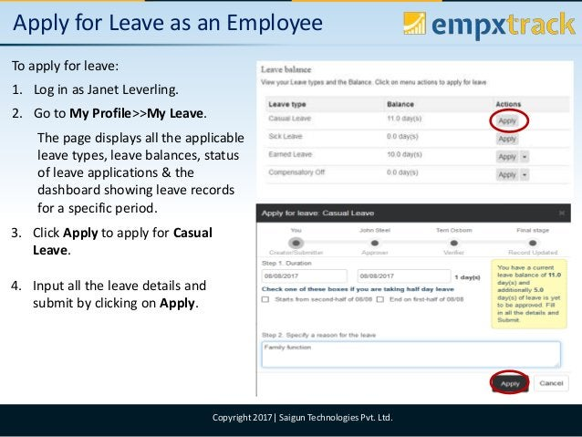 09/08/2017 3Copyright 2017  Saigun Technologies Pvt. Ltd. Apply for Leave as an Employee To apply for leave: 1. Log in as ...