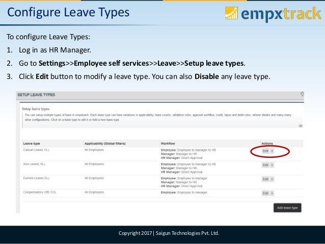 09/08/2017 9Copyright 2017  Saigun Technologies Pvt. Ltd. Configure Leave Types To configure Leave Types: 1. Log in as HR ...