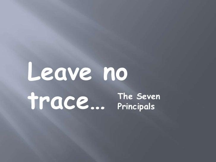 Leave notrace… The Seven       Principals