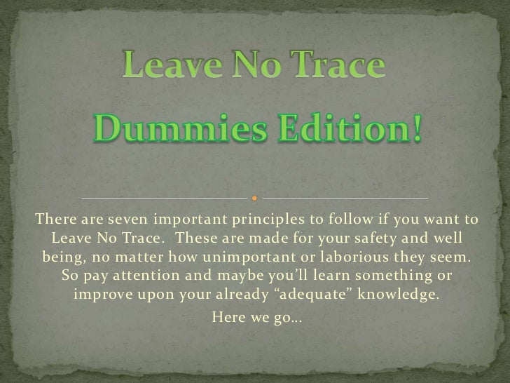There are seven important principles to follow if you want to  Leave No Trace. These are made for your safety and well bei...