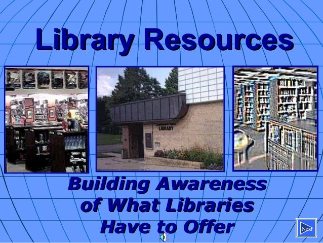 Library ResourcesLibrary Resources Building AwarenessBuilding Awareness of What Librariesof What Libraries Have to OfferHa...