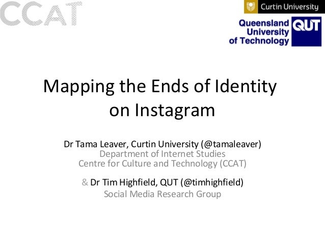 Mapping the Ends of Identity on Instagram Dr Tama Leaver, Curtin University (@tamaleaver) Department of Internet Studies C...