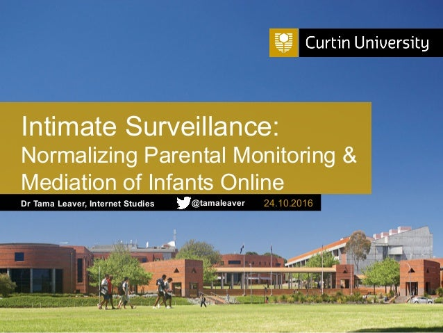 Dr Tama Leaver, Internet Studies Intimate Surveillance: Normalizing Parental Monitoring & Mediation of Infants Online 24.1...