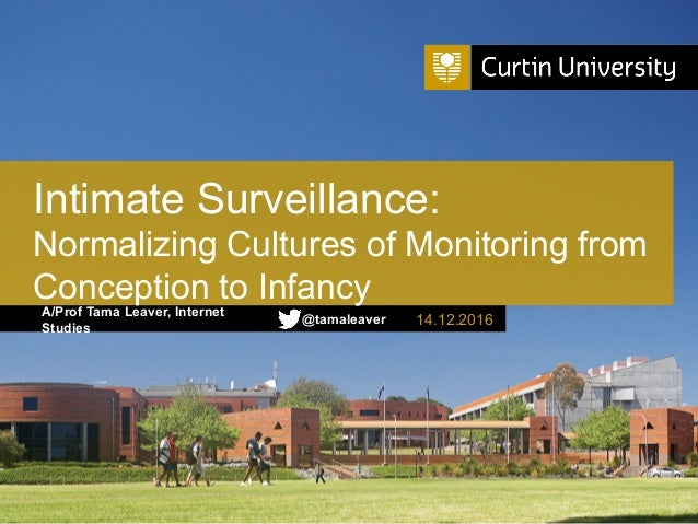 A/Prof Tama Leaver, Internet Studies Intimate Surveillance: Normalizing Cultures of Monitoring from Conception to Infancy ...