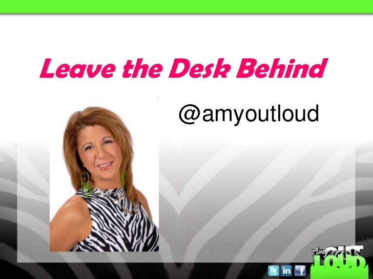 Leave the Desk Behind          @amyoutloud