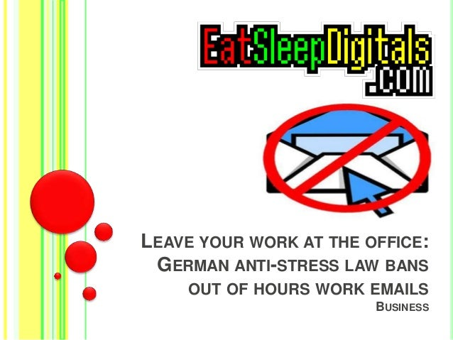 Leave your work at the office german anti-stress law bans out of hou…