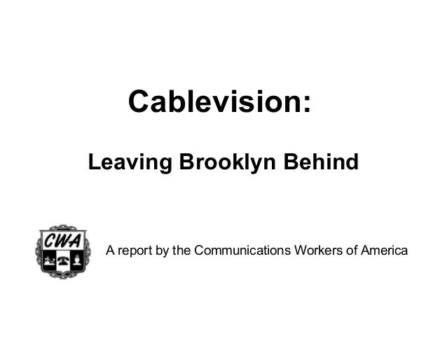 Cablevision:Leaving Brooklyn Behind A report by the Communications Workers of America