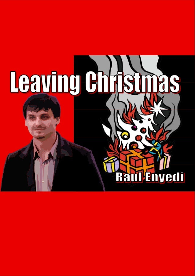 Leaving Christmas       Why I Ceased Observing Christmas             A personal testimony                       Raul Enyed...