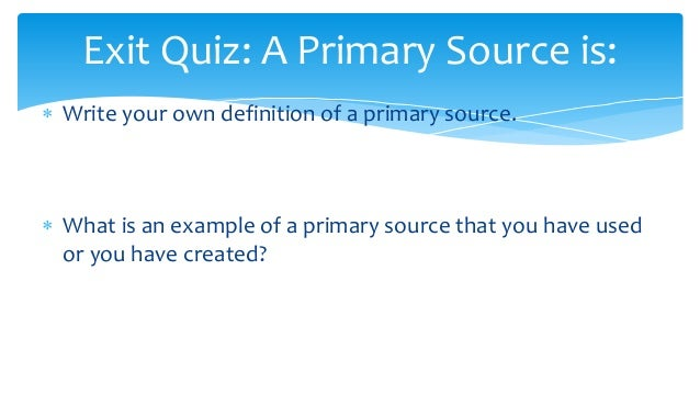 Leaving evidence what is a primary source- (2)