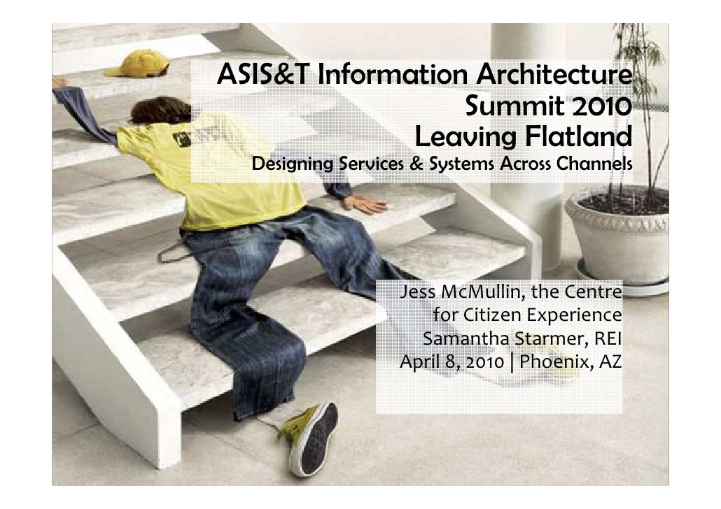 ASIS&T Information Architecture                   Summit 2010               Leaving Flatland   Designing Services & System...