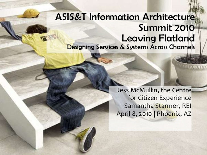ASIS&T Information Architecture                  Summit 2010              Leaving Flatland  Designing Services & Systems A...