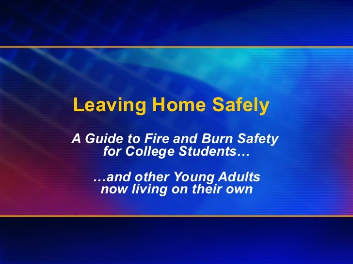 Leaving Home Safely  A Guide to Fire and Burn Safety  for College Students… … and other Young Adults now living on their own