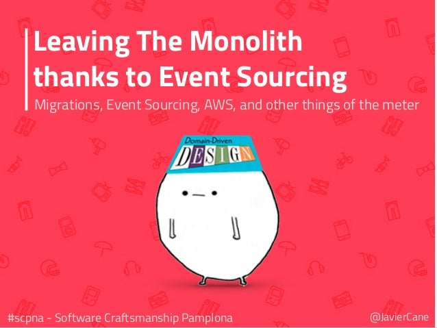 Leaving The Monolith thanks to Event Sourcing Migrations, Event Sourcing, AWS, and other things of the meter @JavierCane#s...