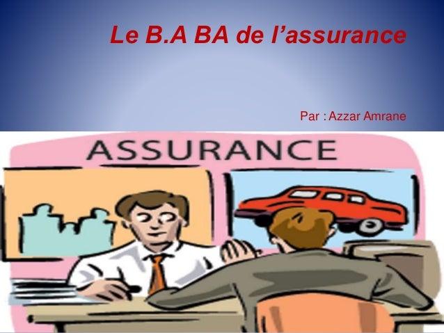 Le B.A BA de l'assurance Par : Azzar Amrane