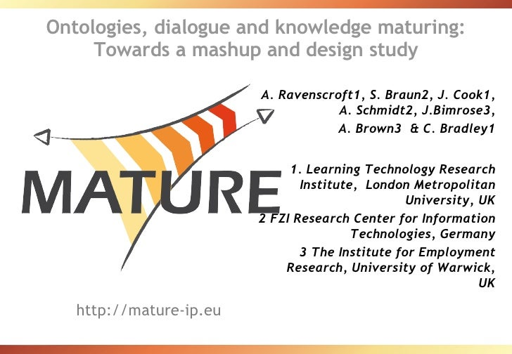 Ontologies, dialogue and knowledge maturing: Towards a mashup and design study A. Ravenscroft1, S. Braun2, J. Cook1, A. Sc...