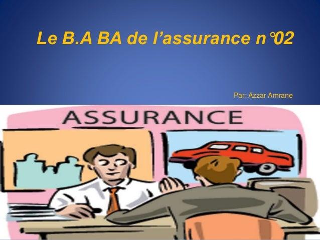 Le B.A BA de l'assurance n°02 Par: Azzar Amrane