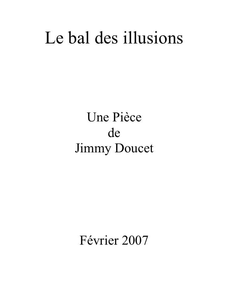 Le bal des illusions      Une Pièce         de    Jimmy Doucet     Février 2007