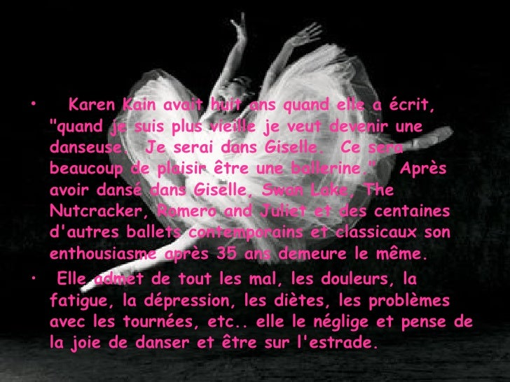 <ul><li>  Karen Kain avait huit ans quand elle a écrit, &quot;quand je suis plus vieille je veut devenir une danseuse....