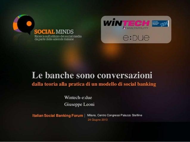 1  Le banche sono conversazioni  dalla teoria alla pratica di un modello di social banking  Wintech-e:due  Giuseppe Leoni ...