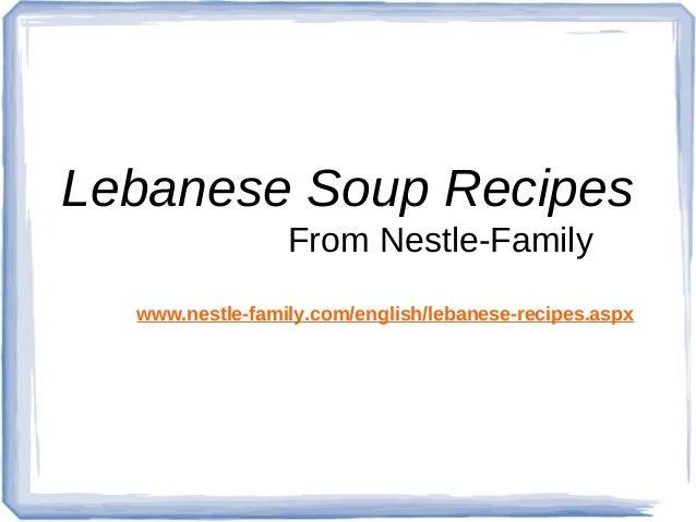 Lebanese Soup Recipes                 From Nestle-Family  www.nestle-family.com/english/lebanese-recipes.aspx