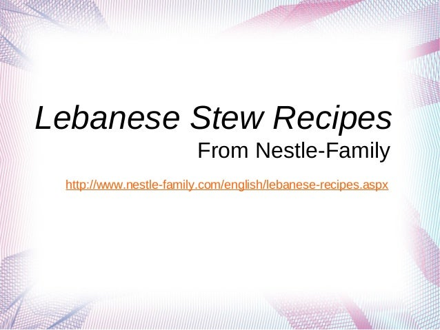 Lebanese Stew Recipes                        From Nestle-Family http://www.nestle-family.com/english/lebanese-recipes.aspx