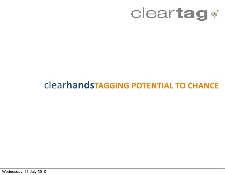 clearhandsTAGGING POTENTIAL TO CHANCE     Wednesday, 21 July 2010