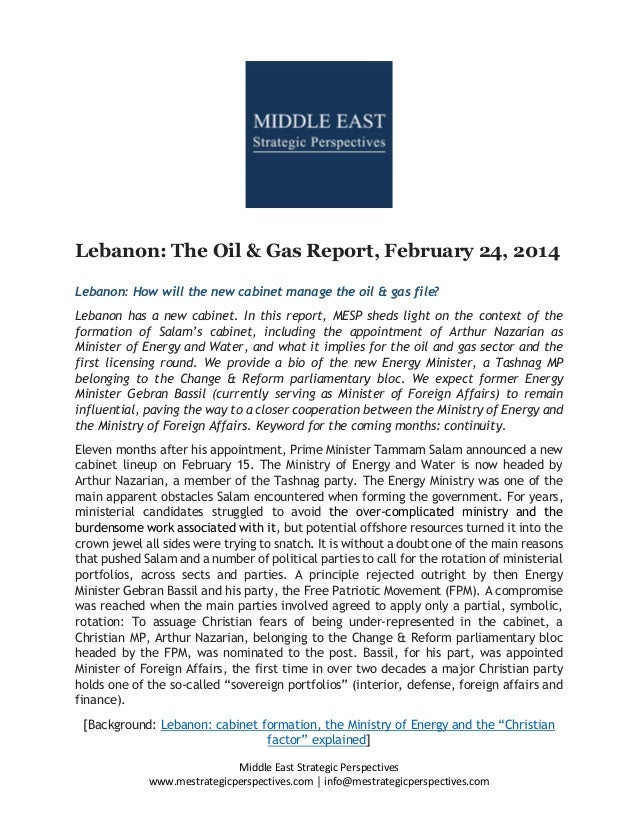 Lebanon: The Oil & Gas Report, February 24, 2014 Lebanon: How will the new cabinet manage the oil & gas file? Lebanon has ...