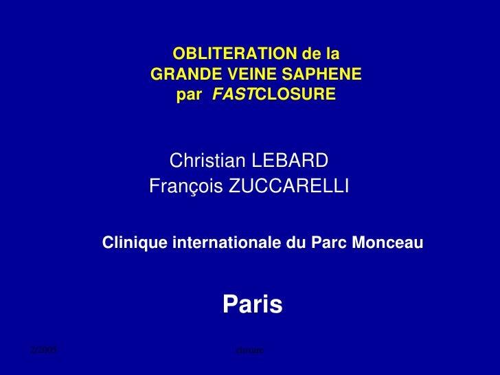 OBLITERATION de la               GRANDE VEINE SAPHENE                 par FASTCLOSURE                    Christian LEBARD ...