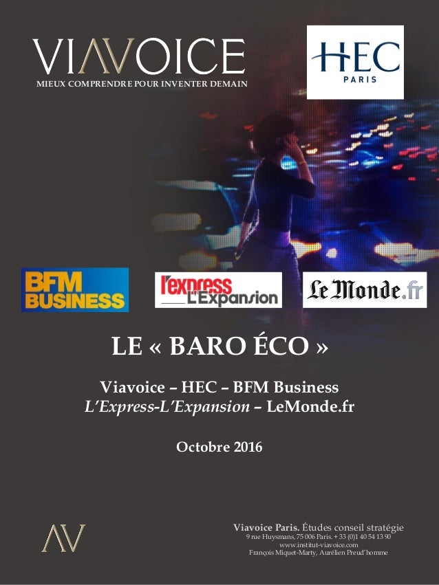 LE « BARO ÉCO » Viavoice – HEC – BFM Business L'Express-L'Expansion – LeMonde.fr Octobre 2016 Viavoice Paris. Études conse...
