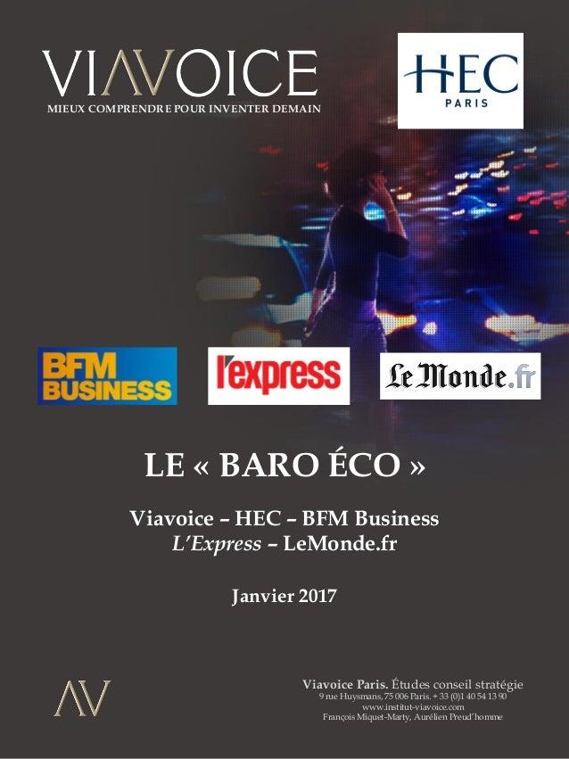 LE « BARO ÉCO » Viavoice – HEC – BFM Business L'Express – LeMonde.fr Janvier 2017 Viavoice Paris. Études conseil stratégie...