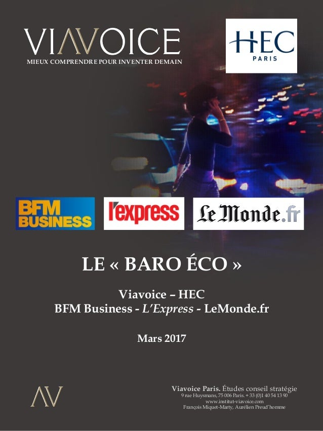 LE « BARO ÉCO » Viavoice – HEC BFM Business - L'Express - LeMonde.fr Mars 2017 Viavoice Paris. Études conseil stratégie 9 ...