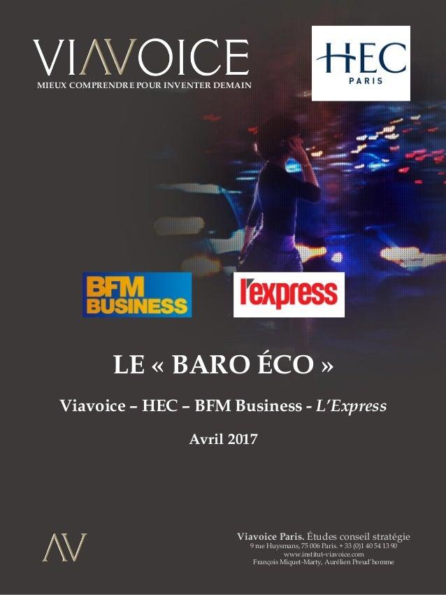 1 LE « BARO ÉCO » Viavoice – HEC – BFM Business - L'Express Avril 2017 Viavoice Paris. Études conseil stratégie 9 rue Huys...