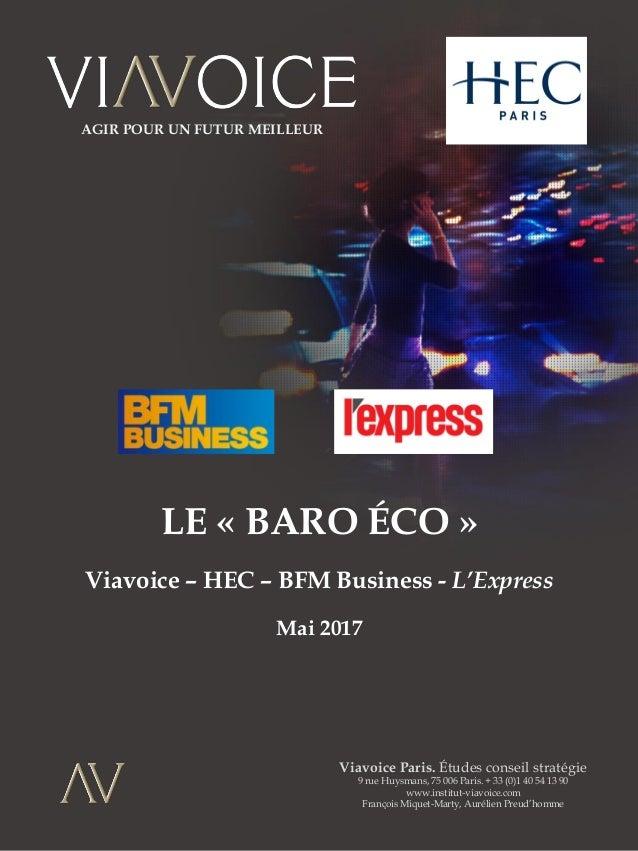 1 LE « BARO ÉCO » Viavoice – HEC – BFM Business - L'Express Mai 2017 Viavoice Paris. Études conseil stratégie 9 rue Huysma...