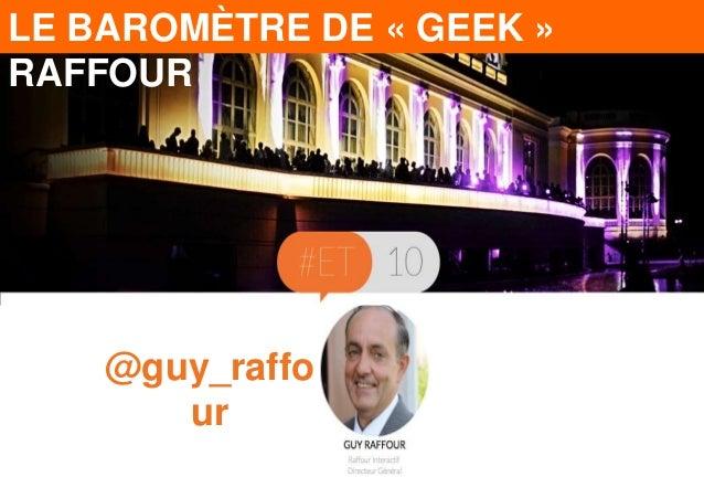 LE BAROMÈTRE DE « GEEK »  RAFFOUR  @guy_raffo  ur