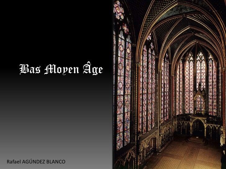 Bas Moyen Âge     Rafael AGÚNDEZ BLANCO