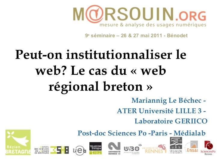 Peut-on institutionnaliser le web? Le cas du «web régional breton» Mariannig Le Béchec -  ATER Université LILLE 3 -  Lab...