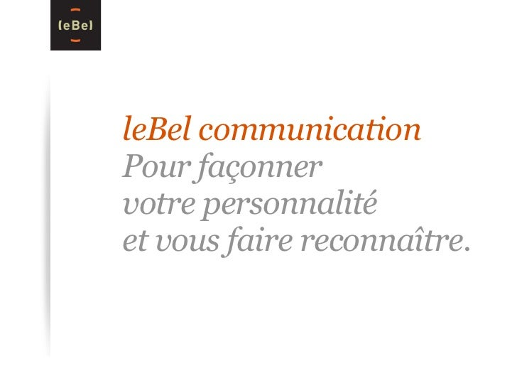 leBel communicationPour façonnervotre personnalitéet vous faire reconnaître.