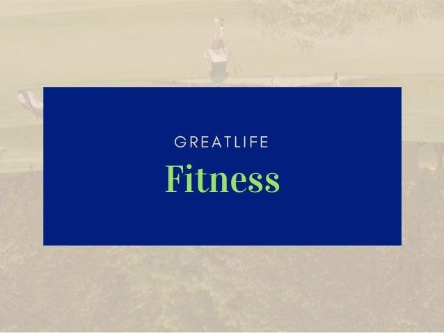 G R E A T L I F E Fitness