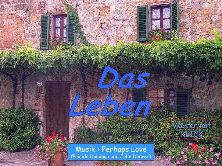 Das  Leben Musik : Perhaps Love (Plácido Domingo und John Denver) Weiter mit KLICK