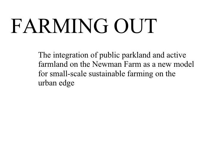 FARMING OUT The integration of public parkland and active farmland on the Newman Farm as a new model  for small-scale sust...