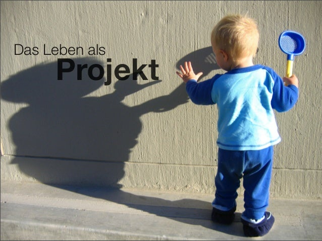 Das Leben als Projekt