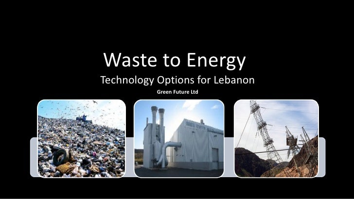 Waste to Energy  Technology Options for Lebanon Green Future Ltd