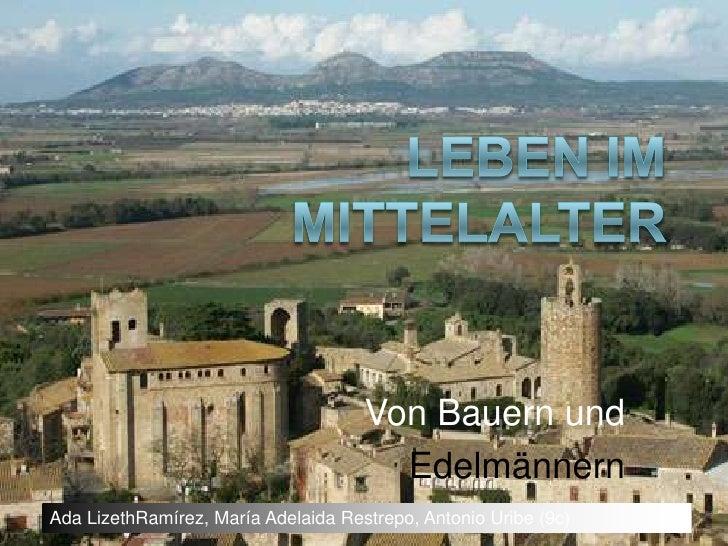 Leben Im Mittelalter<br />Von Bauern und <br />Edelmännern<br />Ada LizethRamírez, María Adelaida Restrepo, Antonio Uribe...