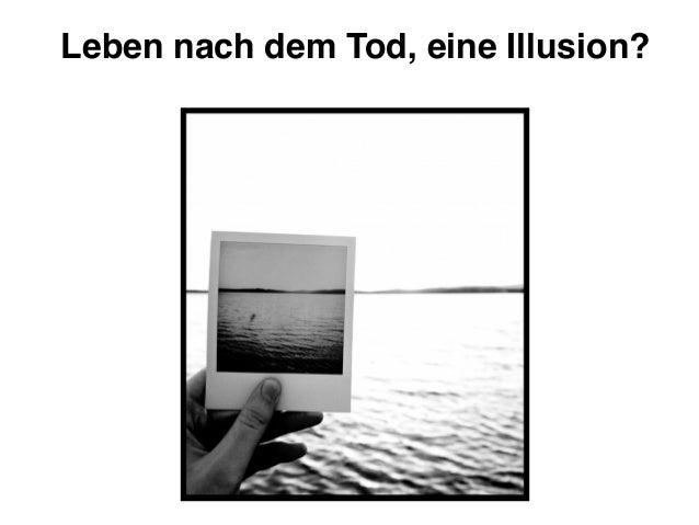 Leben nach dem Tod, eine Illusion?!