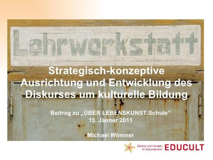 """Strategisch-konzeptive Ausrichtung und Entwicklung des Diskurses um kulturelle Bildung Beitrag zu """"ÜBER LEBENSKUNST.Schule..."""
