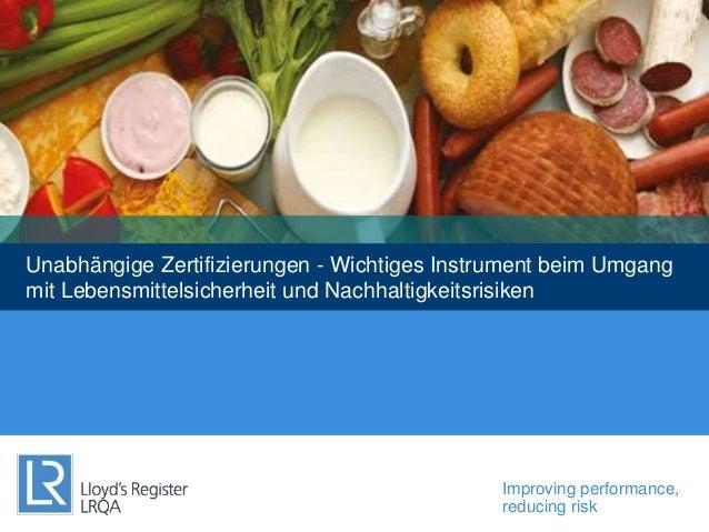 Improving performance, reducing risk Unabhängige Zertifizierungen - Wichtiges Instrument beim Umgang mit Lebensmittelsiche...