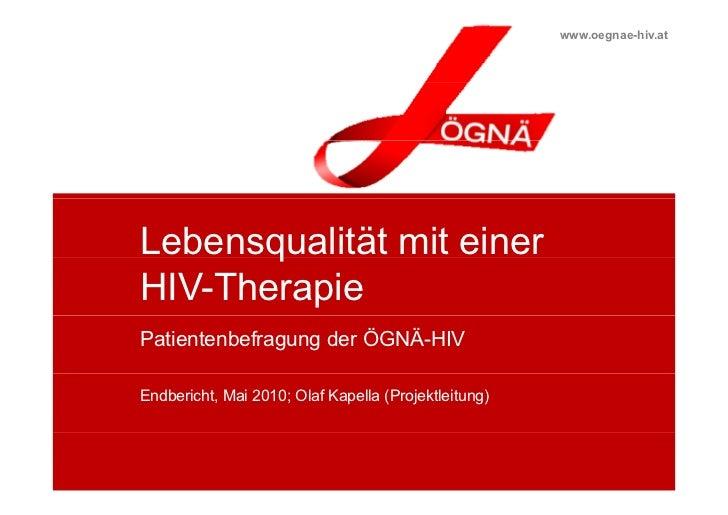 www.oegnae-hiv.at  Lebensqualität mit einer        q  HIV-Therapie  Patientenbefragung der ÖGNÄ-HIV  Endbericht, Mai 2010;...