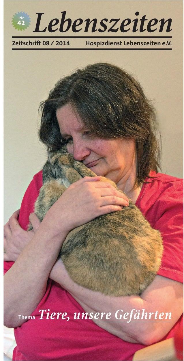 LebenszeitenZeitschrift 08 ⁄ 2014 Nr. 42 Hospizdienst Lebenszeiten e.V. Thema Tiere, unsere Gefährten